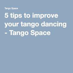 5 tips to improve your tango dancing - Tango Space