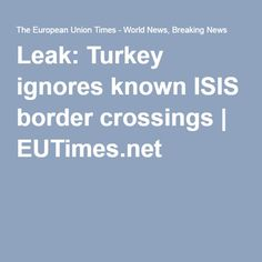 Leak: Turkey ignores known ISIS border crossings | EUTimes.net