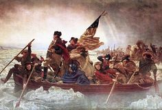 WASHINGTON CROSSING THE DELAWARE BY EMANUEL GOTTLIEB LEUTZE... WASHINGTON'S ARMY LAUNCHED A SURPRISE ATTACK AGAINST HESSIAN TROOPS IN TRENTON, NEW JERSEY AROUND CHRISTMAS 1776. (PAINTED IN 1851)