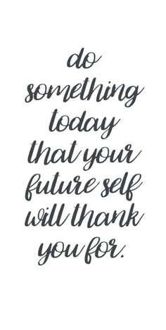 """Do something today that your future self will thank you for​."" — Sean Patrick Flanery"