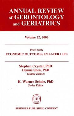 Annual Review of Gerontology and Geriatrics 2002: Focus on Economic Outcomes in Later Life : Public Policy, Healt...