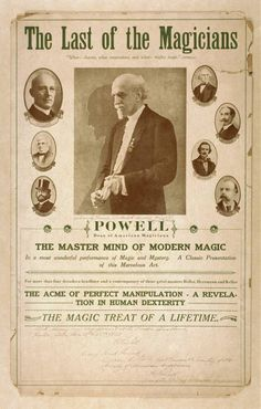 The last of the magicians, Powell dean of American magicians : the master mind of modern magic : the acme of perfect manipulation, a revelation in human dexterity : the magic of a lifetime.