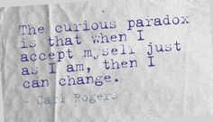 The Curious Paradox by Carl Rogers Creator of Humanistic Psychotherapy. Or person centered therapy :)