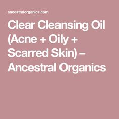 Clear Cleansing Oil (Acne + Oily + Scarred Skin)                         – Ancestral Organics