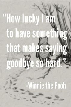 How lucky I am to have something that makes saying goodbye so hard. – Winnie the Pooh Missing You: 22 Honest Quotes About Grief. Pooh quotes are so sweet! Life Quotes Love, Cute Quotes, Great Quotes, Funny Quotes, Quote Life, Smile Quotes, Quotes On Family Love, Qoutes About Family, Quotes On Loss