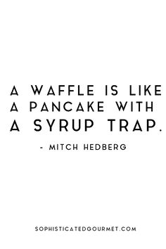 """""""A waffle is like a pancake with a syrup trap."""" - Mitch Hedberg #foodquote #quote #wordsofwisdom #quotes"""
