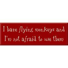 I Have Flying Monkeys Sign