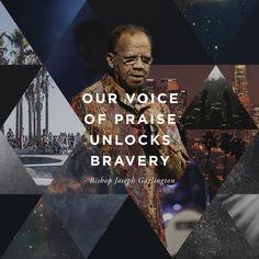 """Our voice of praise unlocks bravery."" - Bishop Joseph Garlington // Heaven Come Conference in Los Angeles, May 25-27th, 2016 // bethelmusic.com/heavencome"