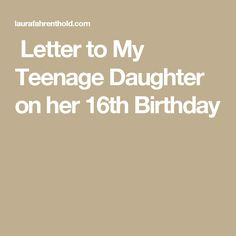 Letter To My Teenage Daughter On Her 16th Birthday Girl Quotes For