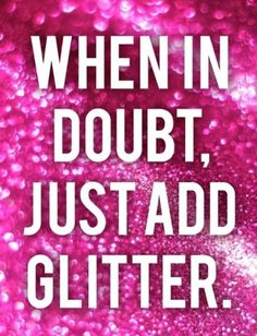Seriously, does anybody NOT like glitter!Well, since I'm a fan. And yesterday was my birthday. And my upcoming party may or may not involve glitter.The theme is officially GLITTER! Great Quotes, Quotes To Live By, Inspirational Quotes, Fabulous Quotes, Awesome Quotes, I'm Fabulous, Motivational Monday, Meaningful Quotes, Thats The Way