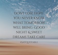 Quotes About Dont Lose Hope. You Never Know What Tomorrow Will Bring. Good  Night
