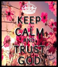 keep calm and trust God he will never leave u Keep Calm Posters, Keep Calm Quotes, Keep Calm And Love, My Love, Keep Calm Pictures, Affirmations, Keep Clam, Keep Calm Signs, Gods Not Dead