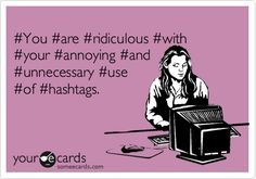 Think before you hashtag, people. Also, hashtags mean nothing on Facebook so stop it.