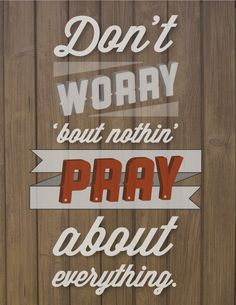 Pray about everything. #amen
