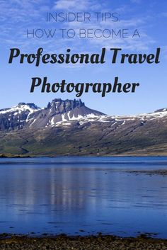 Insider Tips to Become a Professional Travel Photographer