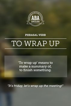 """New English #Phrasal #Verb: """"To wrap up"""" means to make a summary of, to finish something. #esl -         Repinned by Chesapeake College Adult Ed. We offer free classes on the Eastern Shore of MD to help you earn your GED - H.S. Diploma or Learn English (ESL) .   For GED classes contact Danielle Thomas 410-829-6043 dthomas@chesapeake.edu  For ESL classes contact Karen Luceti - 410-443-1163  Kluceti@chesapeake.edu .  www.chesapeake.edu"""