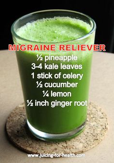 Migraine Reliever 1/2 pineapple 3-4 leaves kale or a bunch of spinach 1 stick of celery 1/4 lemon 1/2 inch ginger root (optional)