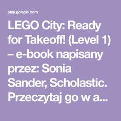 LEGO City: Ready for Takeoff! (Level 1) – e-book napisany przez: Sonia Sander, Scholastic. Przeczytaj go w aplikacji Książki Google Play na komputerze albo na urządzeniu z Androidem lub iOS. Pobierz, by czytać offline. Czytając książkę LEGO City: Ready for Takeoff! (Level 1), zaznaczaj tekst, dodawaj zakładki i rób notatki.