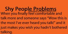 I hate that. Seriously, like thank you for informing me of how much I don't talk!>>>>>Yeah and then other people look at you weirdly because you just talked -_- Shy People Problems, Quiet People, Introvert Problems, Shy Girls, Social Anxiety, True Facts, Look At You, How I Feel, Me Quotes