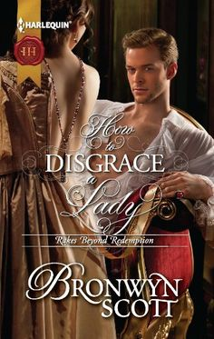 How to Disgrace a Lady (Harlequin Historical) by Bronwyn Scott, http://www.amazon.com/dp/B0088NGXY8/ref=cm_sw_r_pi_dp_k--3qb0K9G19Z