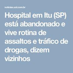 Hospital em Itu (SP) está abandonado e vive rotina de assaltos e tráfico de drogas, dizem vizinhos