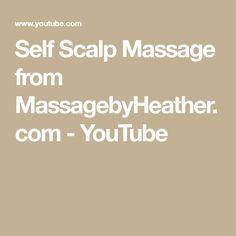 Self Scalp Massage from MassagebyHeather.com - YouTube