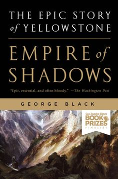 """Empire of Shadows offersa radical reinterpretation of the nineteenth-century West. Read an excerpt about Yellowstone and the """"..."""