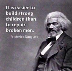 It is Easier to Build Strong Children than to Repair Broken Men  Fredrick Douglass   #1u #p2 #Justice