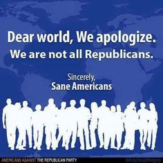 Dear World...we're not all trump supporters or even democrats at  this point...please stand by
