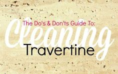 Cleaning travertine Guide - How to clean travertine do's and don'ts