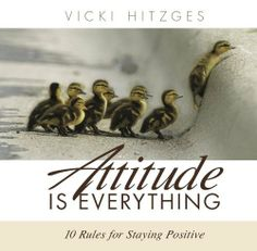 Attitude Is Everything: Ten Rules For Staying Positive by Vicki Hitzges. $6.79. Publisher: Simple Truths, LLC (December 14, 2012). 112 pages