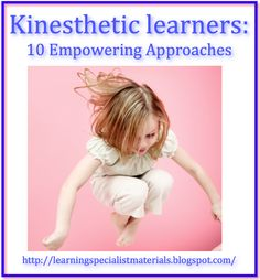 Learning Specialist and Teacher Materials - Good Sensory Learning: Kinesthetic Learners: 10 Empowering Approaches