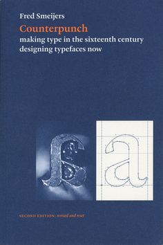 Counterpunch: making type in the sixteenth century, designing typefaces now  Fred Smeijers  extent	200 pp  dimensions	220 × 145 mm  illustrations	two-colour pictures  binding	paperback  ISBN13	978-0-907259-42-8    A book necessary to understand some basic concepts in typography.