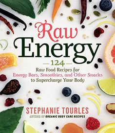 Raw Energy: 124 Raw Food Recipes for Energy Bars, Smoothies, and Other Snacks to Supercharge Your Body: Stephanie L. Tourles