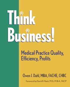 Think Business! Medical Practice Quality, Efficiency, Profits by Owen Dahl