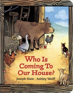 """Who is Coming to Our House?"" by Joseph Slate, Ashley Wolff  *Toddler Book  *Board Book  *Nativity Story  *Christmas  *Manger  *Animals  *Mary, Joesph, Jesus  *16 month old enjoys this book  *9/10"