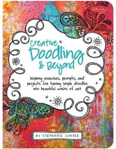 Creative Doodling & Beyond: Inspiring exercises, prompts, and projects for turning simple doodles into beautiful works of art by Stephanie Corfee / doodling book i've ever seen that has worthwhile inspiration & ideas! You Doodle, Doodle Art, Doodle Drawings, Walter Foster, Creativity Exercises, Simple Doodles, Scrapbooking, Beautiful Words, Creative Art