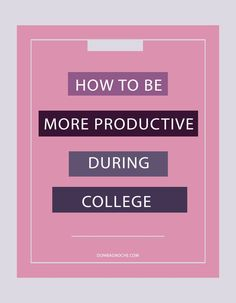 how to be more productive during college today!