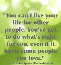 You can't live your life for other people.  Source: I Am Perfect Just The Way I Am. (Fb)