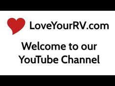Love Your RV YouTube Channel