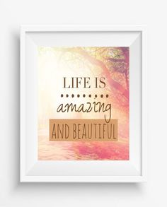 Life is amazing and beautiful, Inspirational Quote ,Typography Art Print, Motivational Art,digital prints,home decor