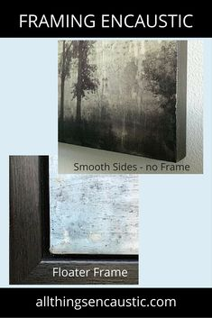To Frame or not to Frame? Smooth sides or wax drips? Framing options for your encaustic art work. Floater frames and more.