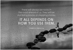 There will always be rocks in the road ahead of us. They will be stumbling…