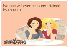 Friendship | Snarkecards. @Aubrey Whaley @Christa Porteous-Lane hey I think we're funny :)