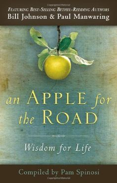 An Apple for the Road: Wisdom for Life by Bill Johnson. $10.32. Publication: June 19, 2012