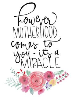 Hand lettered home wall art,motivational adoption print, typography family gift,mother sister holiday present,foster care home decor quote However motherhood comes to you - it's a miracle