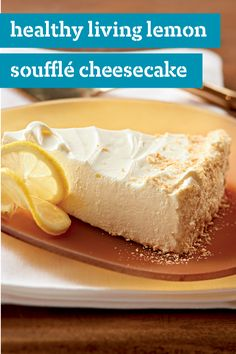Healthy Living Lemon Soufflé Cheesecake – Don't be intimidated by the soufflé part! It describes the luscious texture of this lemony cheesecake—not the required skill level to make this recipe.