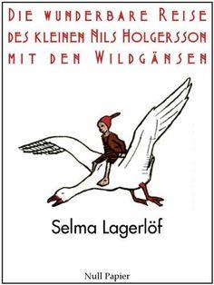 Die wunderbare Reise des kleinen Nils Holgersson mit den Wildgänsen: Vollständige Ausgabe von Selma Lagerlöf, http://www.amazon.de/dp/B00D6OO6OI/ref=cm_sw_r_pi_dp_M2.qub1YZG9NE