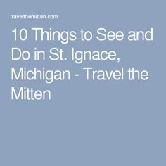 10 Things to See and Do in St. Ignace, Michigan - Travel the Mitten