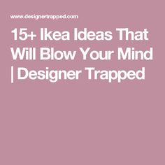 15+ Ikea Ideas That Will Blow Your Mind | Designer Trapped